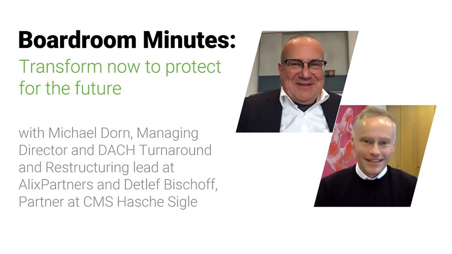 Transform now to protect for the future: with Detlef Bischoff (CMS) and Michael Dorn (AlixPartners)